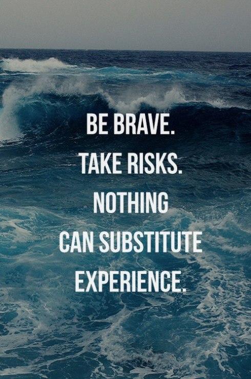 Be brave, take risks