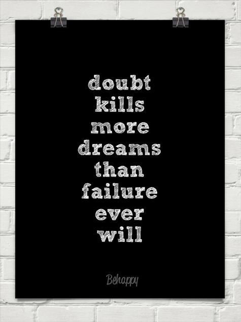 Doubt kill more dream than